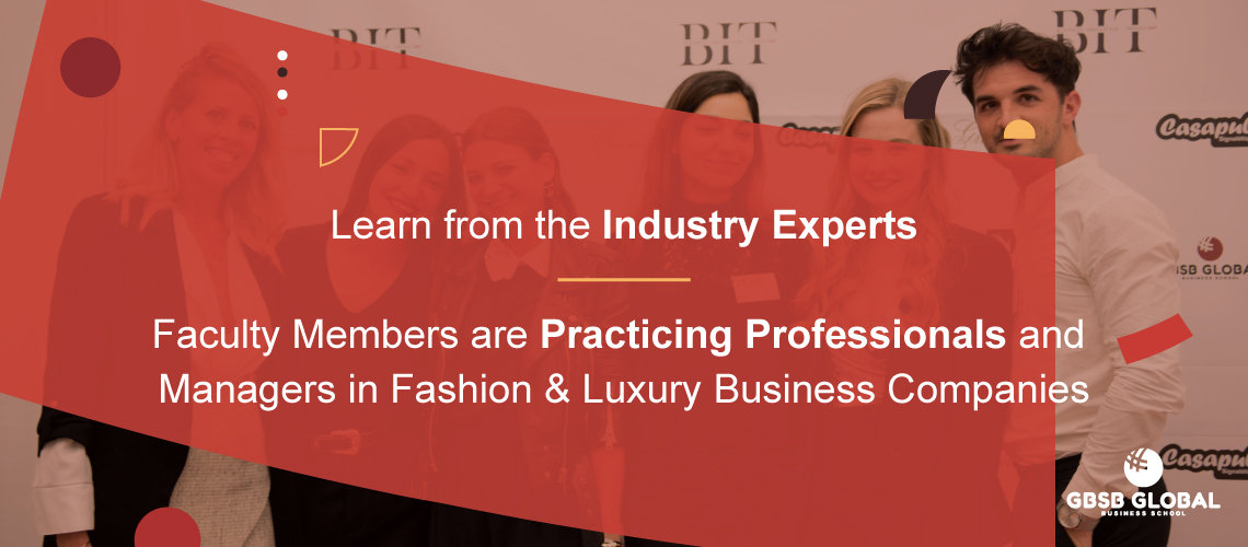 Faculty Members are Practicing Professionals and Managers in Fashion & Luxury Business Companies
