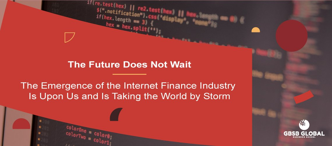 The future does not wait. Internet finance industry is upon us and taking the world by storm