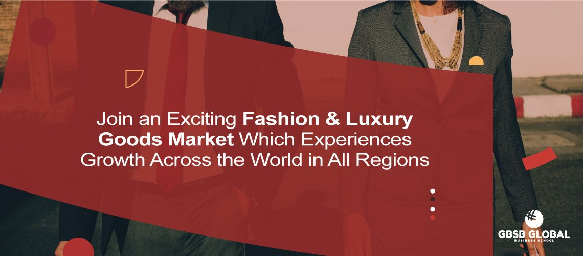 Join the Fashion & Luxury Goods Market Which Experiences Growth Across the World in All Regions